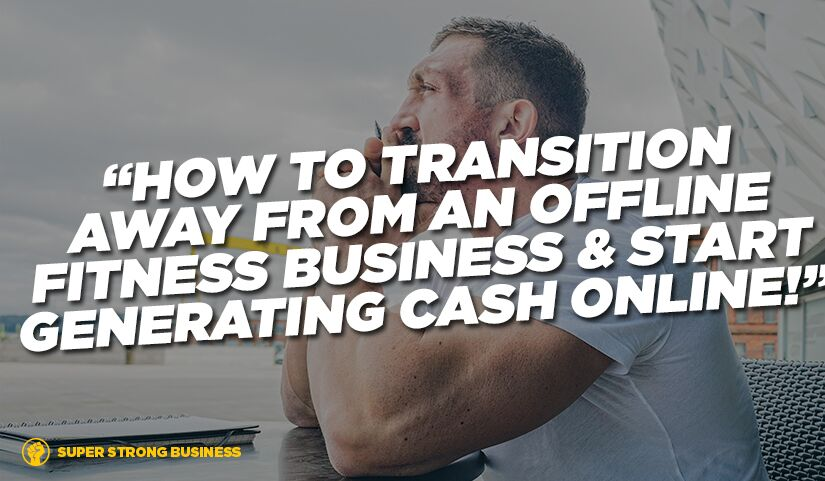 How To Transition Away From Real Life Personal Training And Build An Online Fitness Business