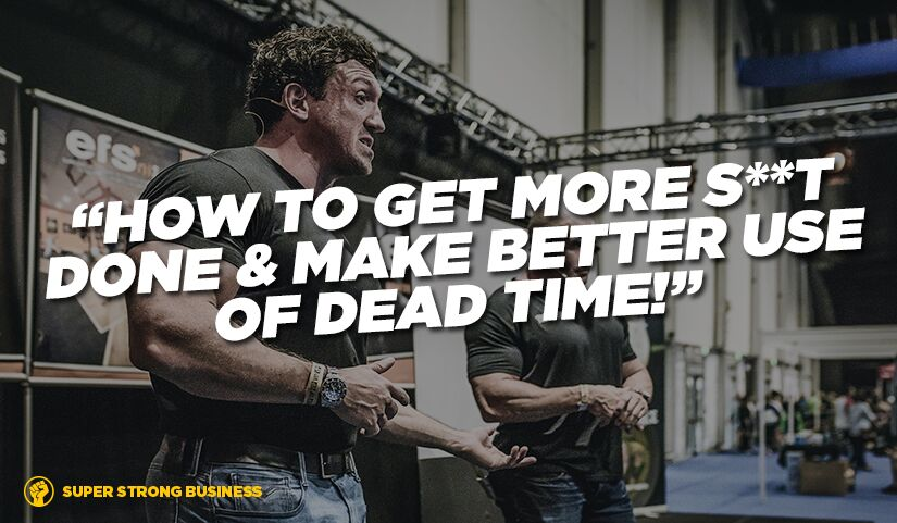 How To Get More Shit Done and Make Better Use of Dead Time