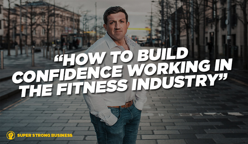 How To Build Confidence Working In The Fitness Industry