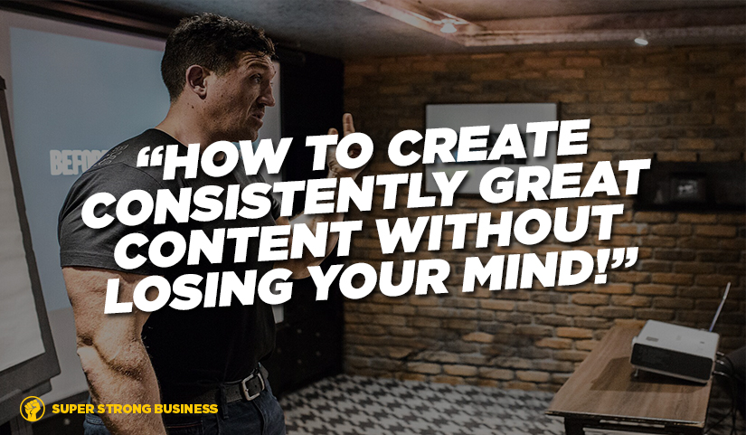 How To Create Consistently Great Content Without Losing Your Mind