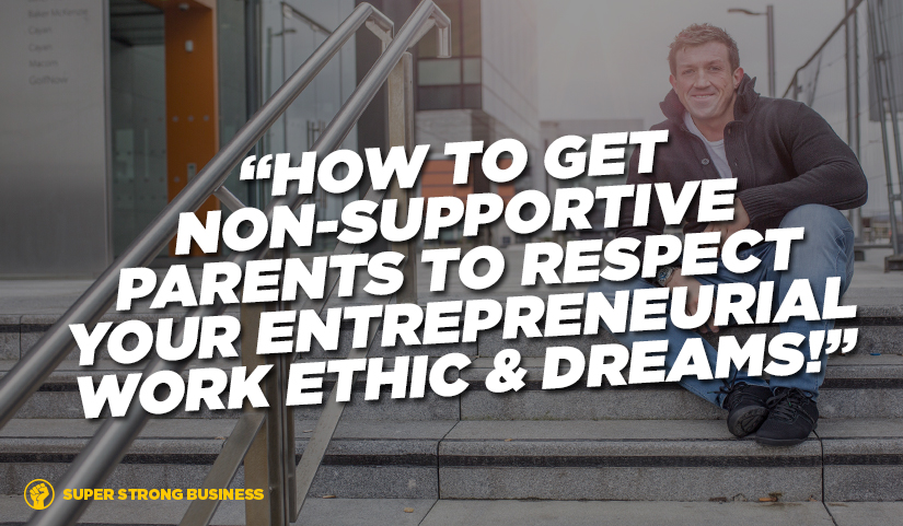How to Get Non-Supportive Parents To Respect Your Work Ethic & Goal of Becoming A Personal Trainer or Gym Owner