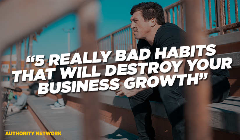 5 Bad Habits That kill Business Growth