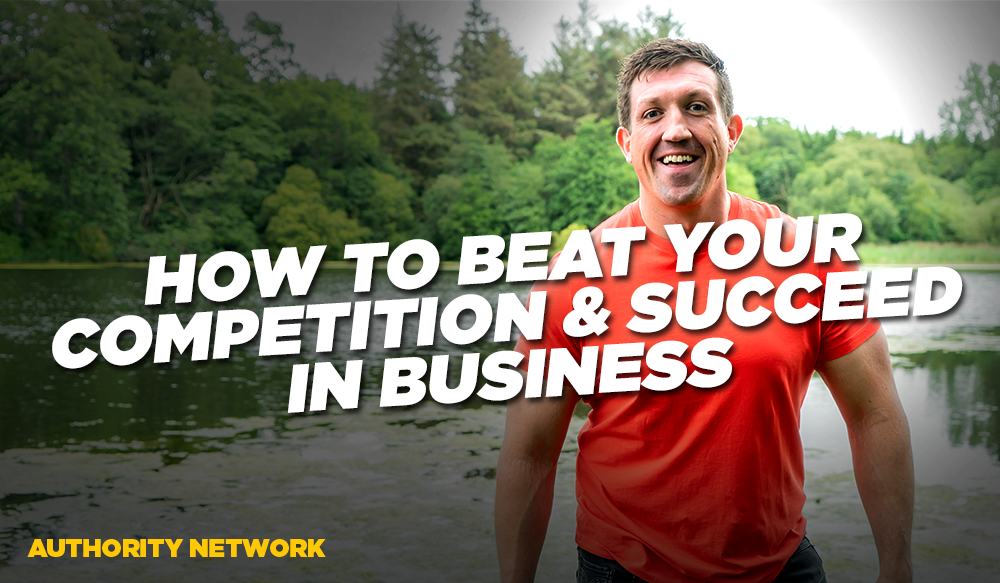 How to Overcome The Fear of Competition & Win Every Single Time