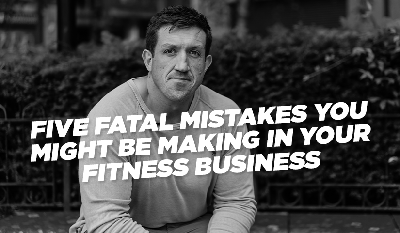 Five Fatal Mistakes You Might Be Making in Your Fitness Business (And How to Avoid Them)