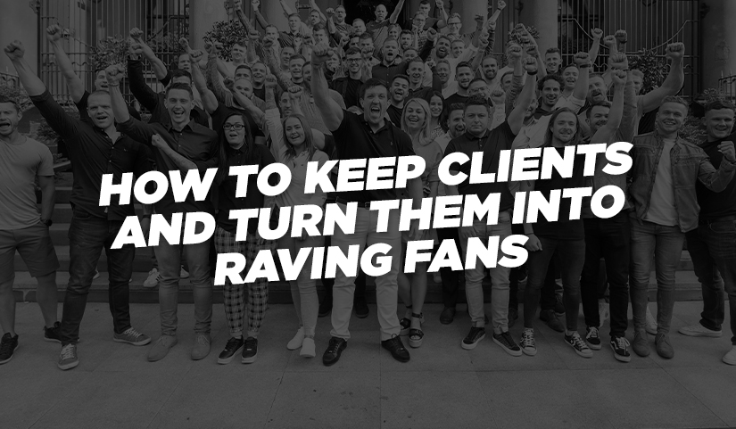 Three Principles for Keeping Clients (And Turning Them into Raving Fans)