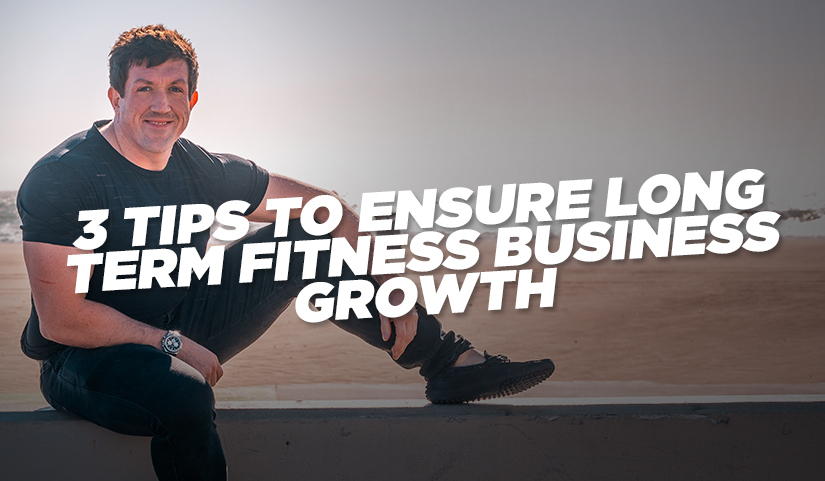3 Tips To Ensure Long Term Fitness Business Growth