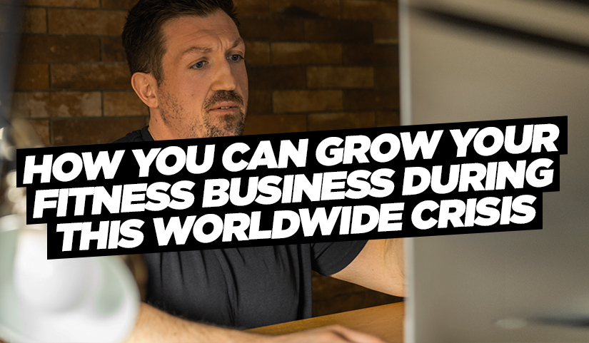 How You Can Grow Your Fitness Business During this Worldwide Crisis