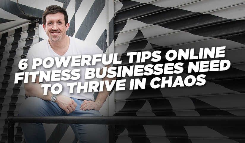 6 Powerful Tips Online Fitness Businesses Need to Thrive in Chaos
