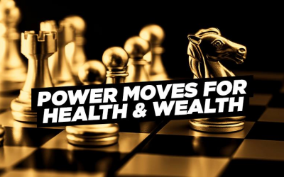 POWER MOVES FOR HEALTH & WEALTH